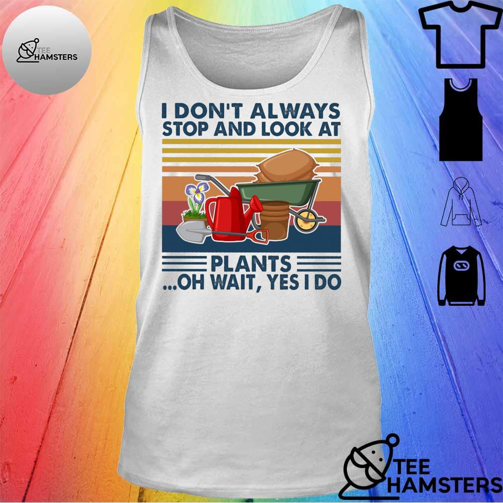 I don't always stop and look at plants oh wait yes i do vintage retro s tank top