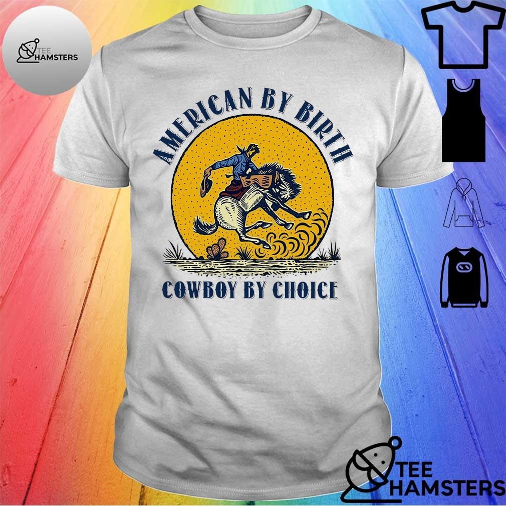 Is good american by birth cowboy by choice shirt