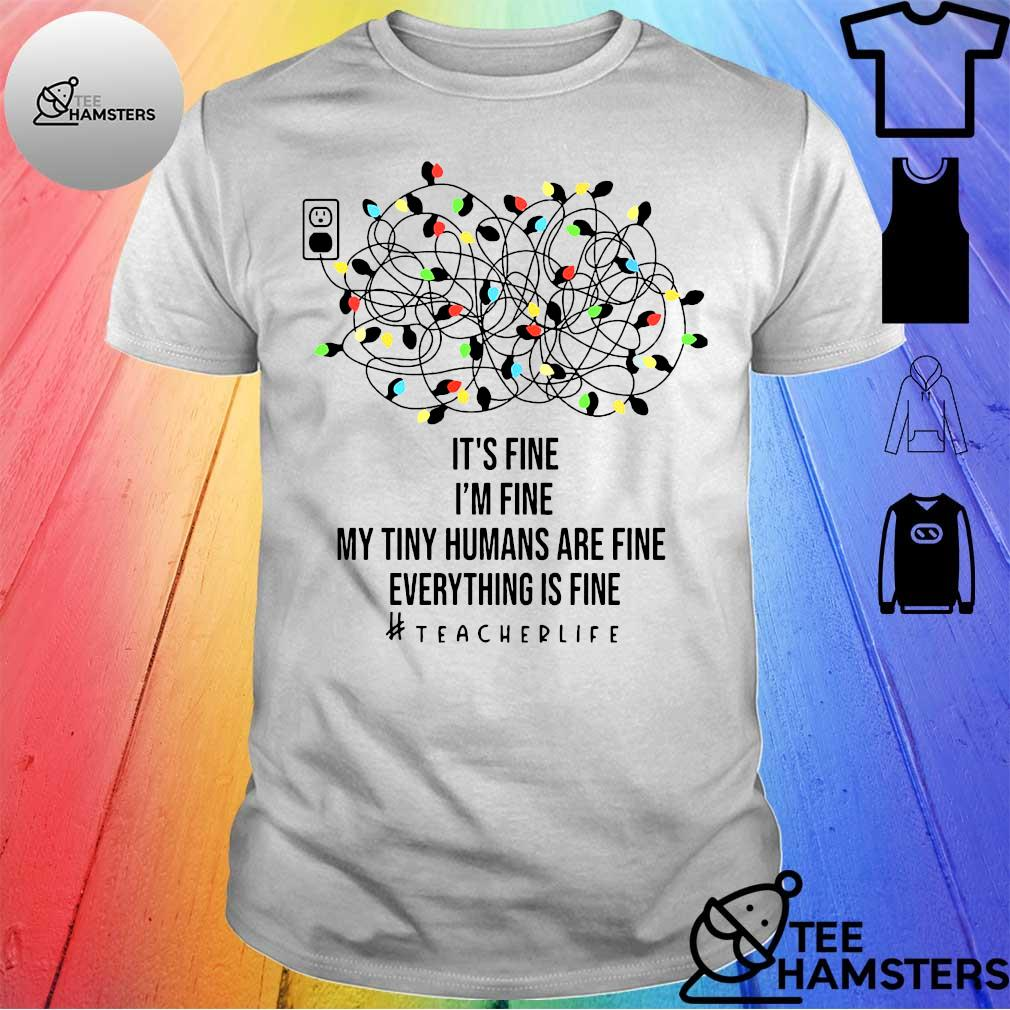 It's fine i'm fine my tiny humans are fine everything is fine #teacherlife shirt
