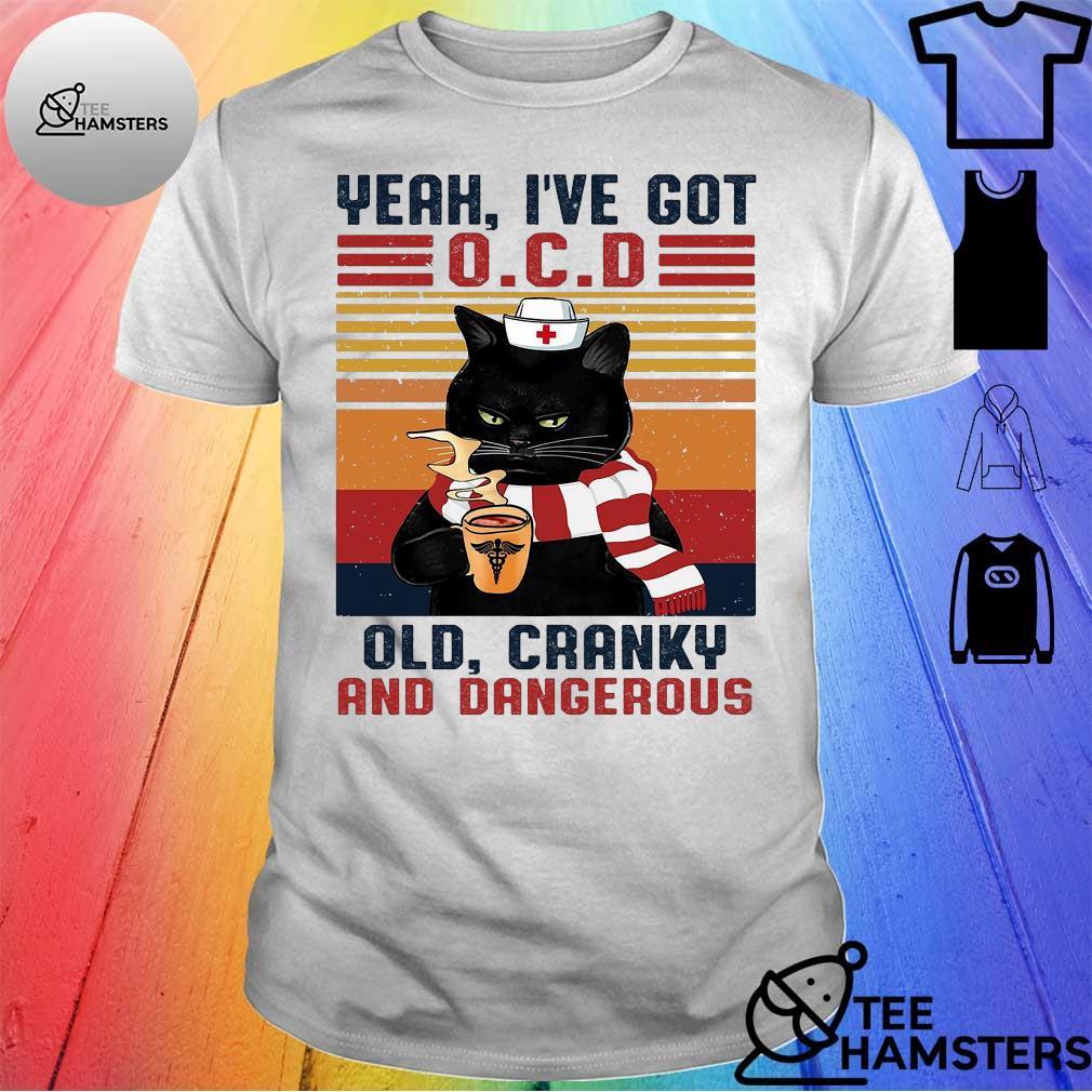 Nurse black cat yeah I've got O.C.D old cranky and dangerous vintage shirt