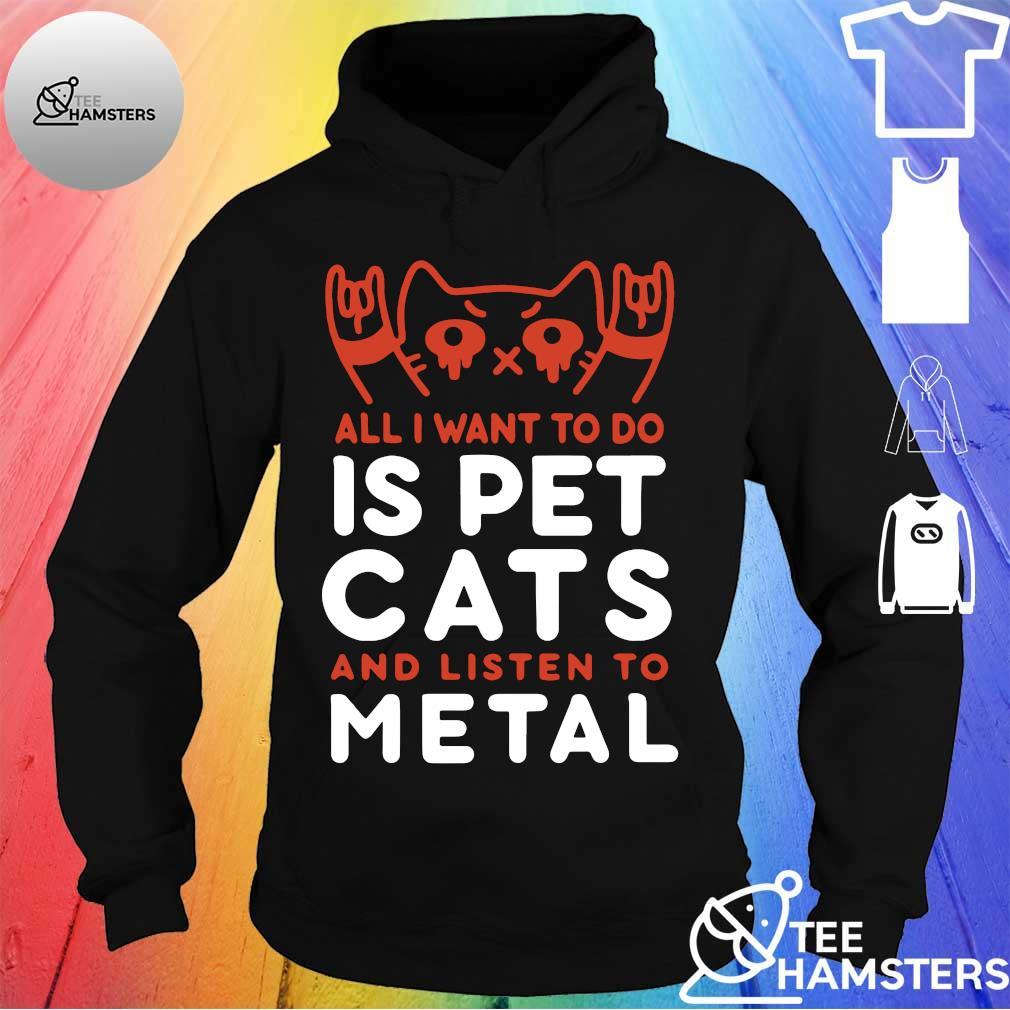 Want pet cats listen metal s hoodie
