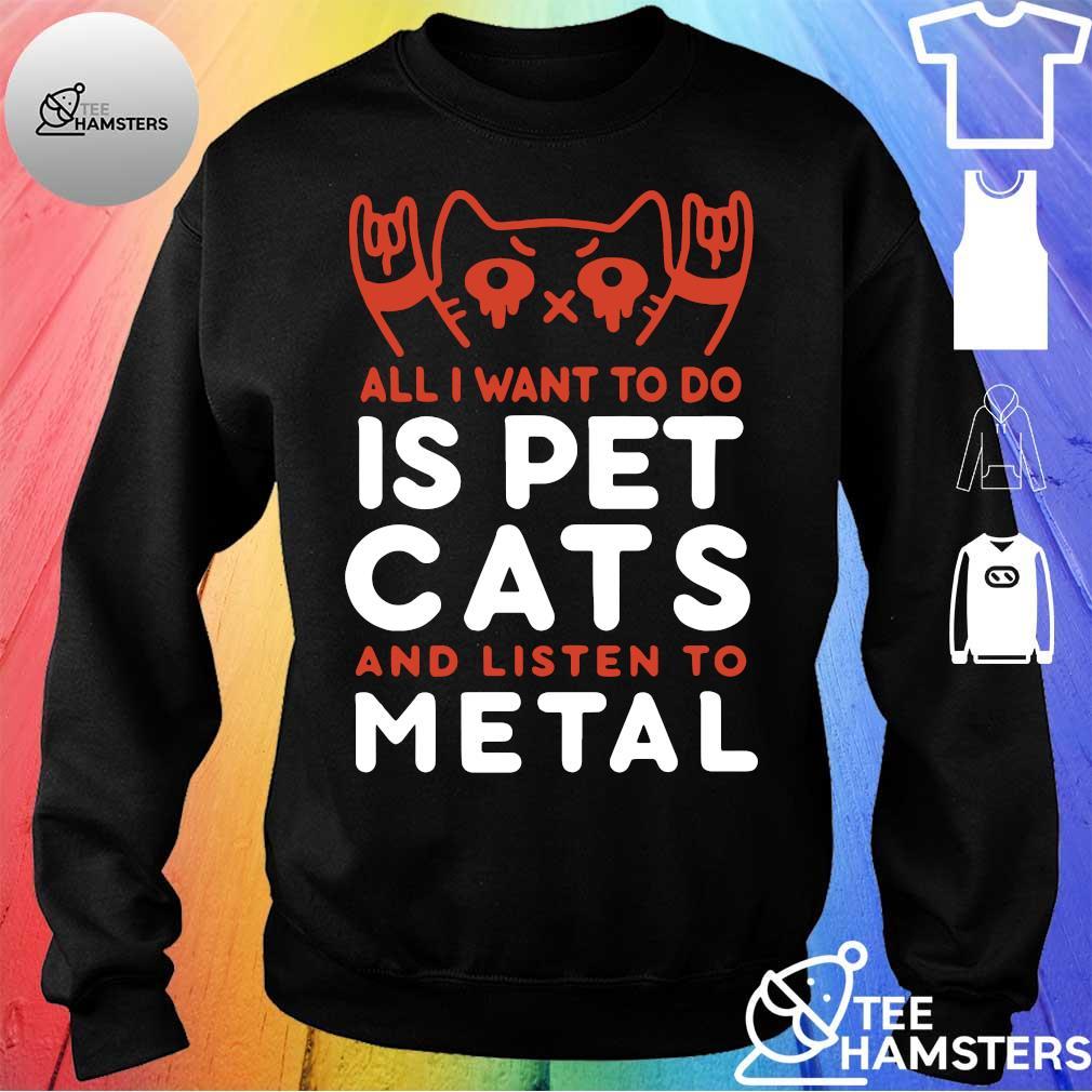 Want pet cats listen metal s sweater