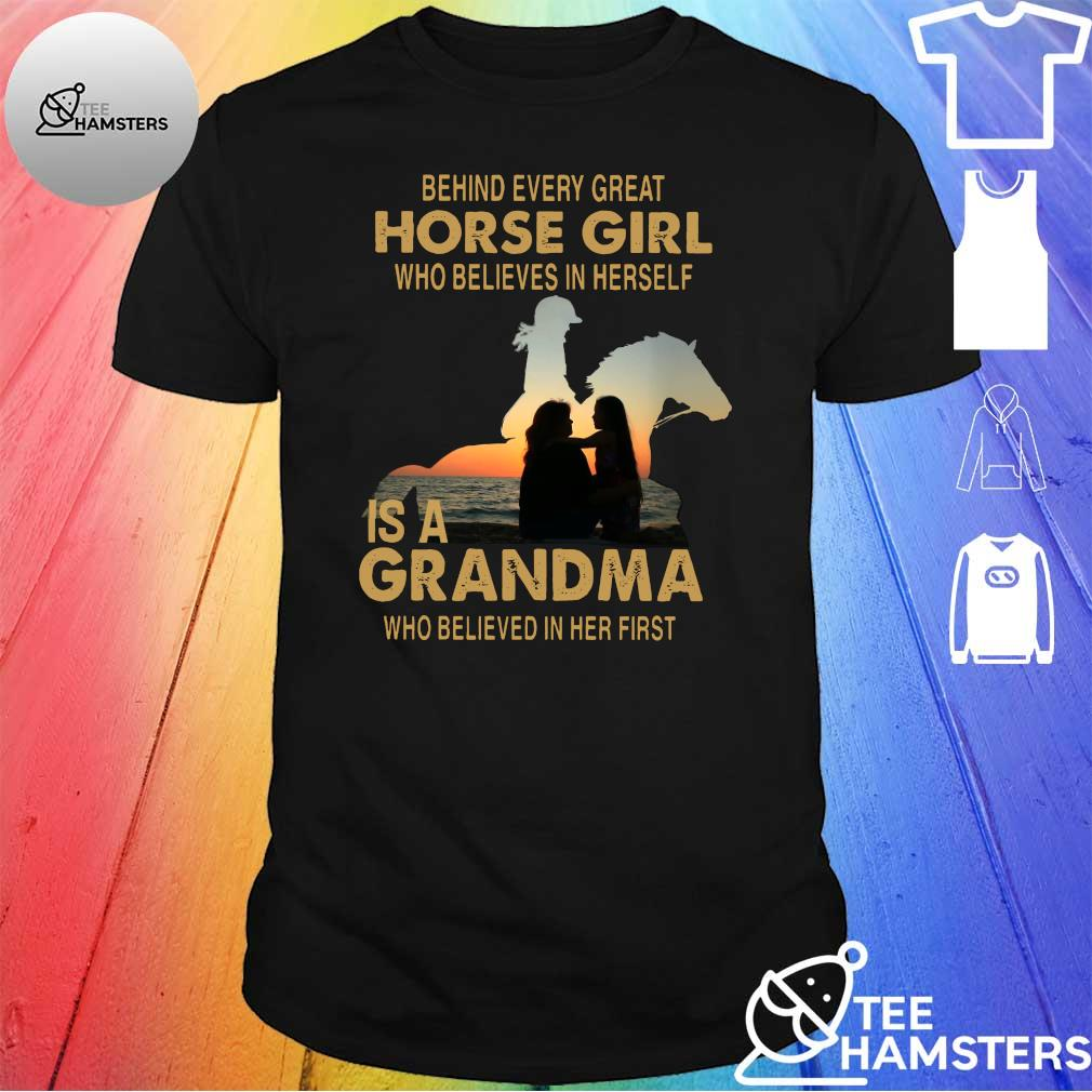 Behind every great horse girl who believes in herself is a grandma who believed in her first shirt