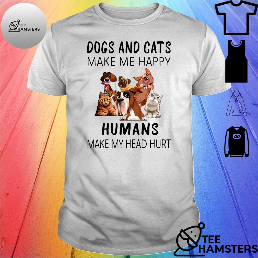 Dogs and Cat cute make me happy Humans make my head hurt 2021 shirt