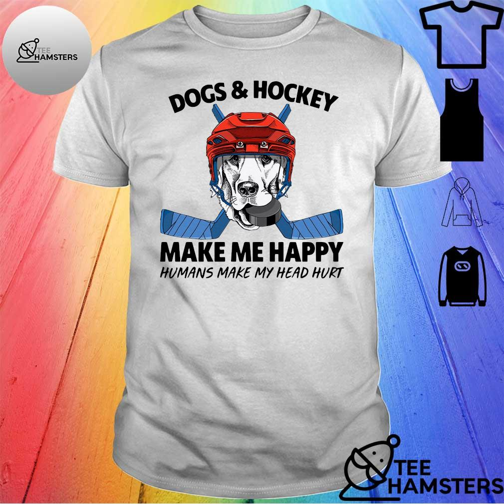 Dogs & hockey make me happy humans make my head hurt shirt