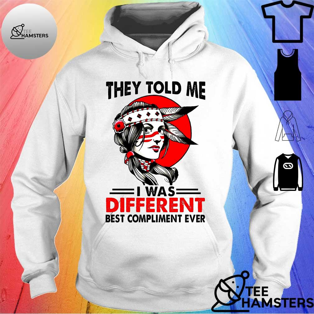 Girl They Told Me I Was Different Best Compliment Ever Shirt hoodie