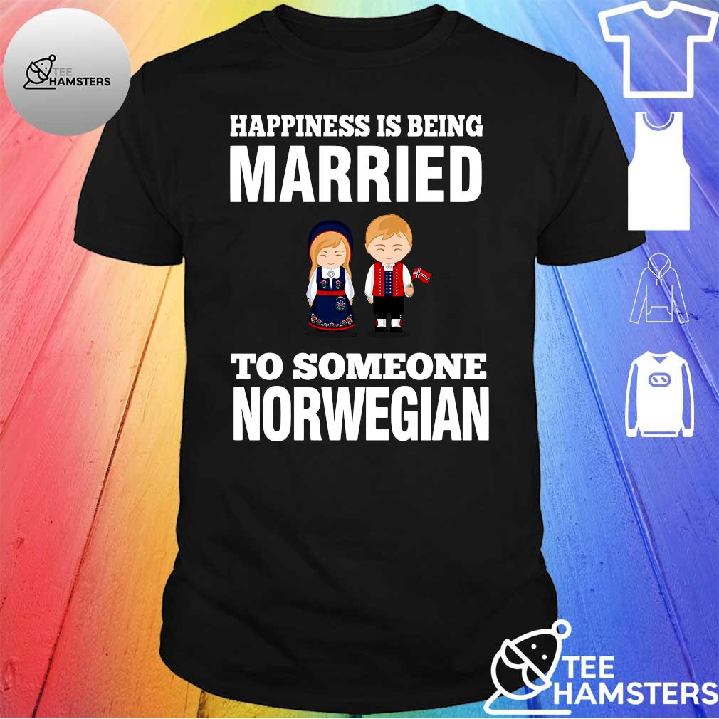 Happiness is being married to someone Norwegian shirt