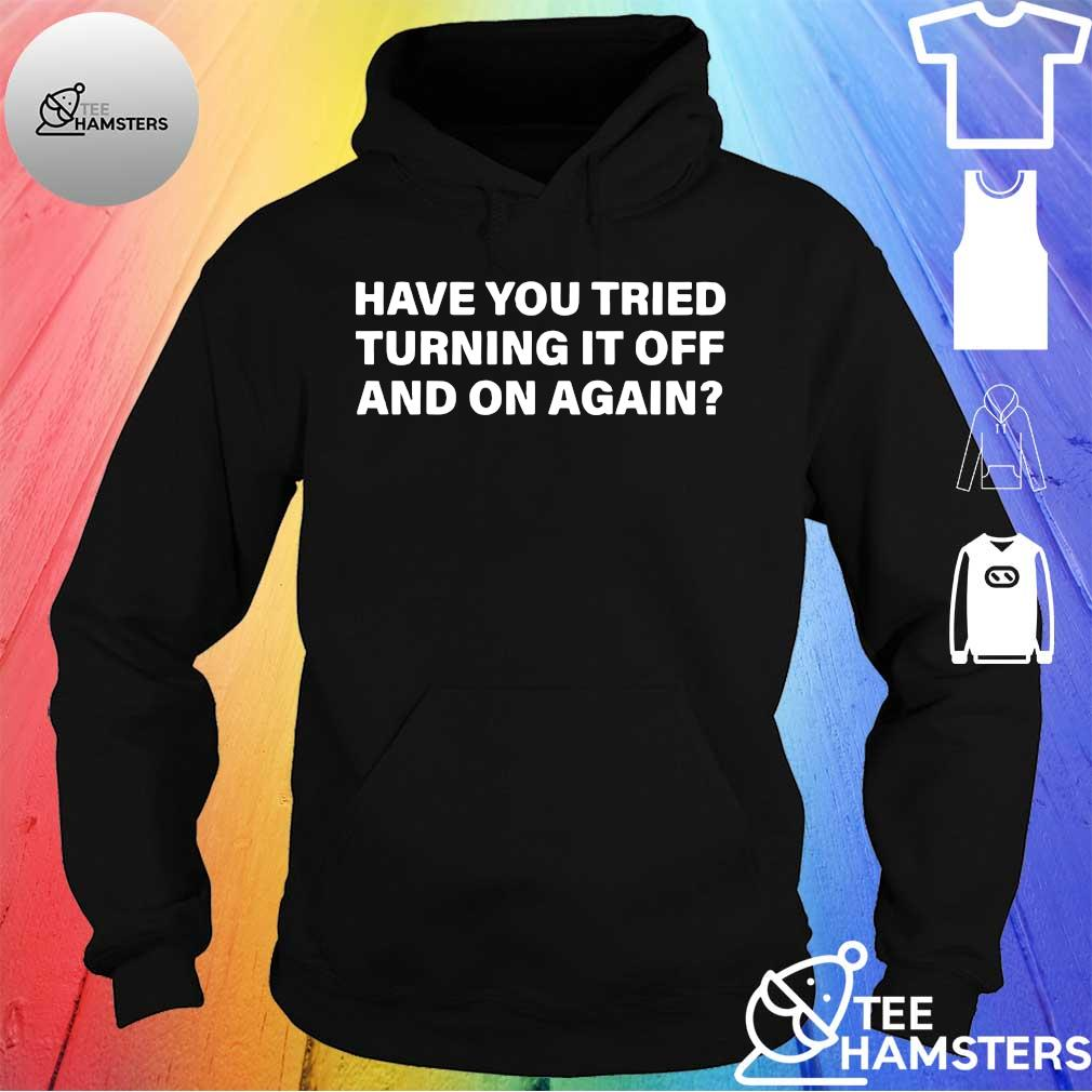 Have you tried turning it off and on again s hoodie