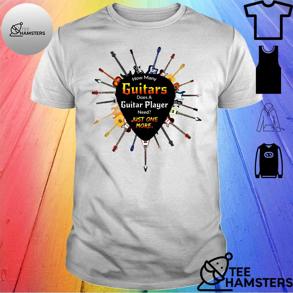 How many guitars does a guitar player need just one more shirt