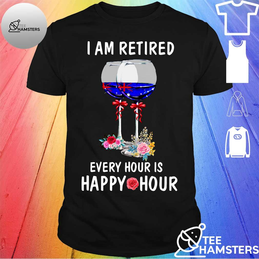 I am retired every hour is happy hour shirt