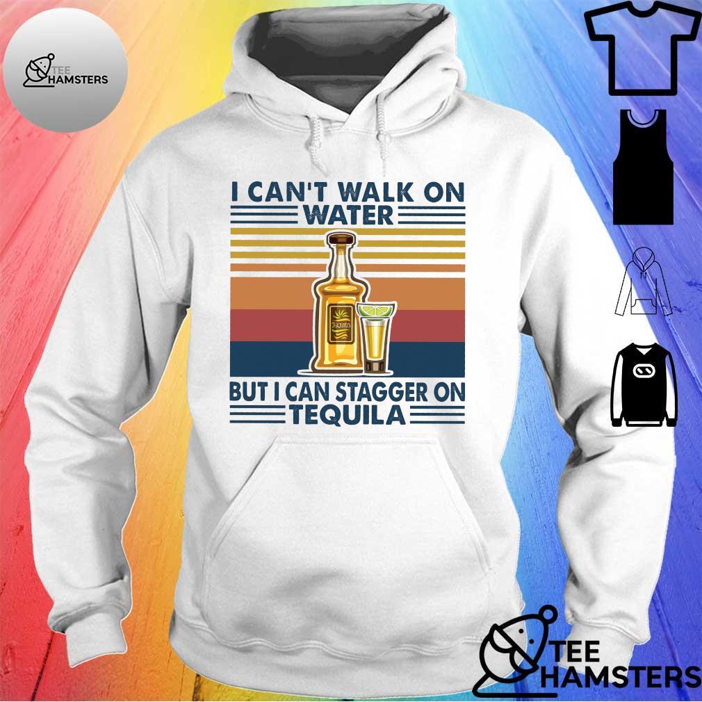I can't walk on water but i can stager on tequila vintage s hoodie