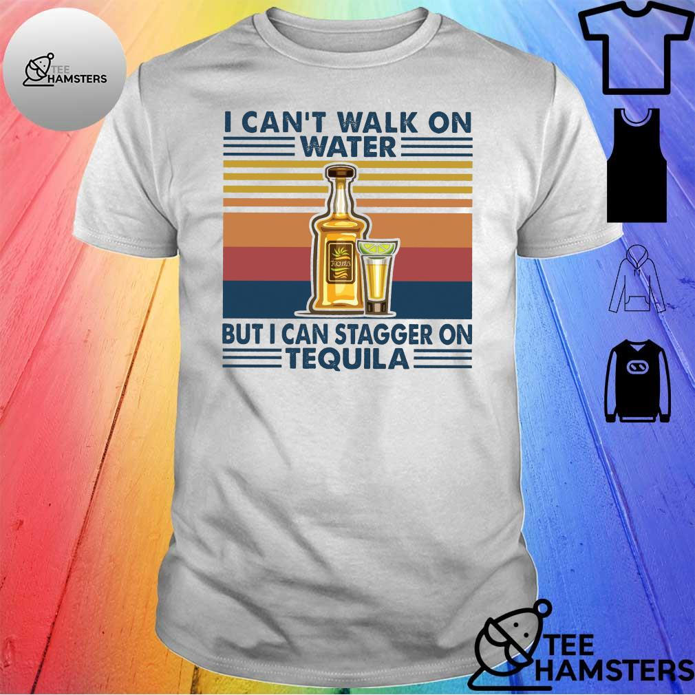I can't walk on water but i can stager on tequila vintage shirt