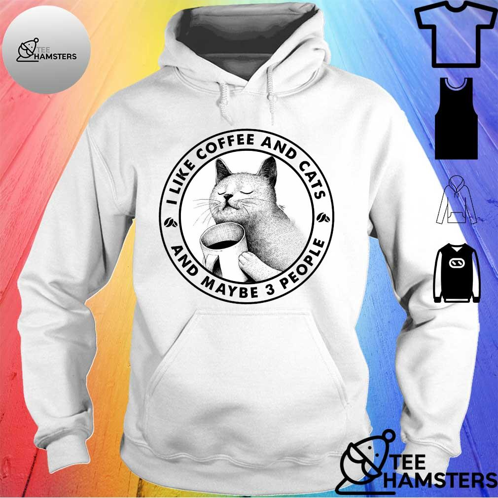 I like coffee and cats and maybe 3 people s hoodie