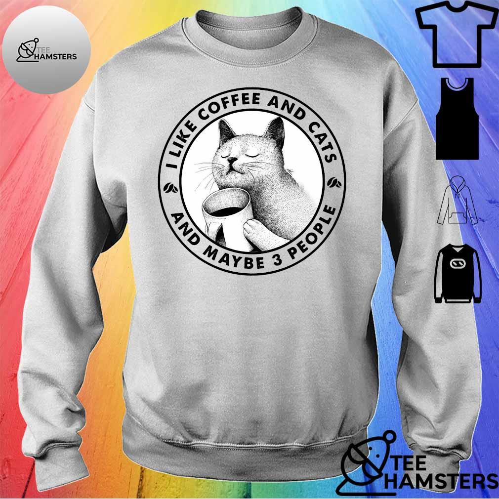 I like coffee and cats and maybe 3 people s sweater