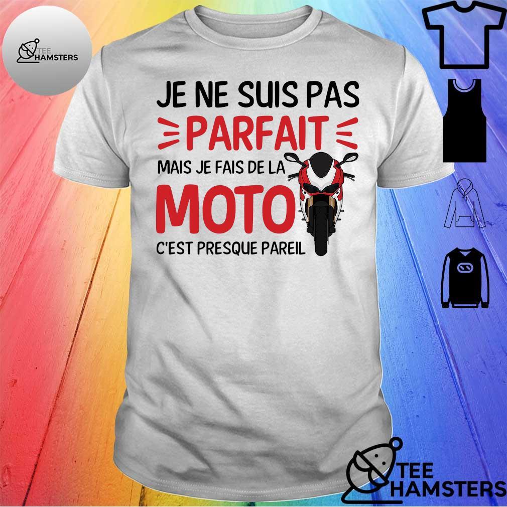 Je ne suis pas parfait mais je fais de la moto c'est presque pareil shirt