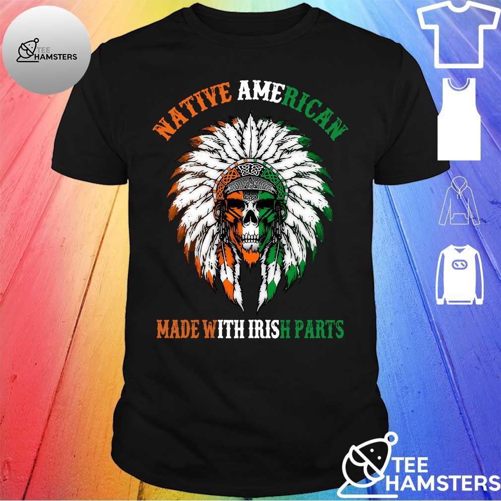 Indian Skull Native American Made With Irish Parts Shirt